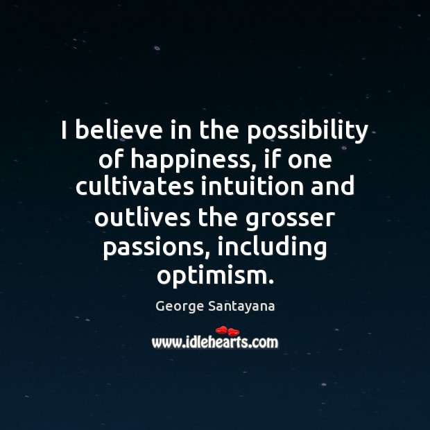 Image, I believe in the possibility of happiness, if one cultivates intuition and