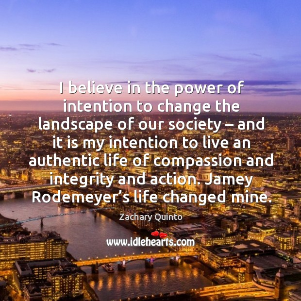 I believe in the power of intention to change the landscape of our society Image