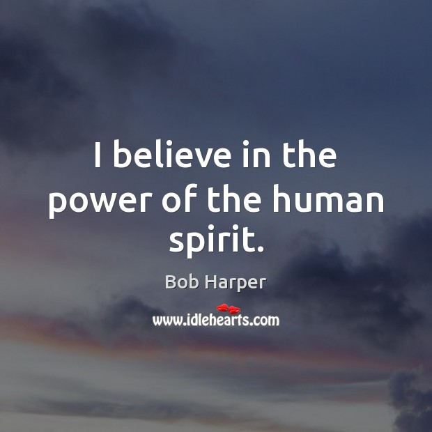 I believe in the power of the human spirit. Image