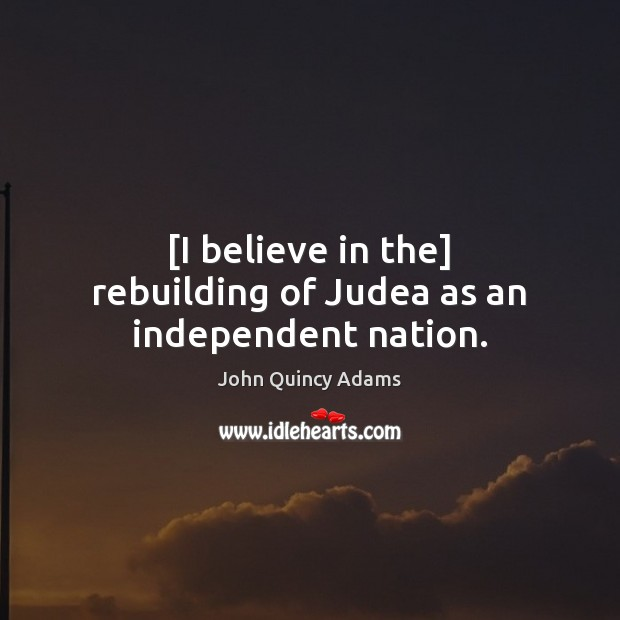 [I believe in the] rebuilding of Judea as an independent nation. Image