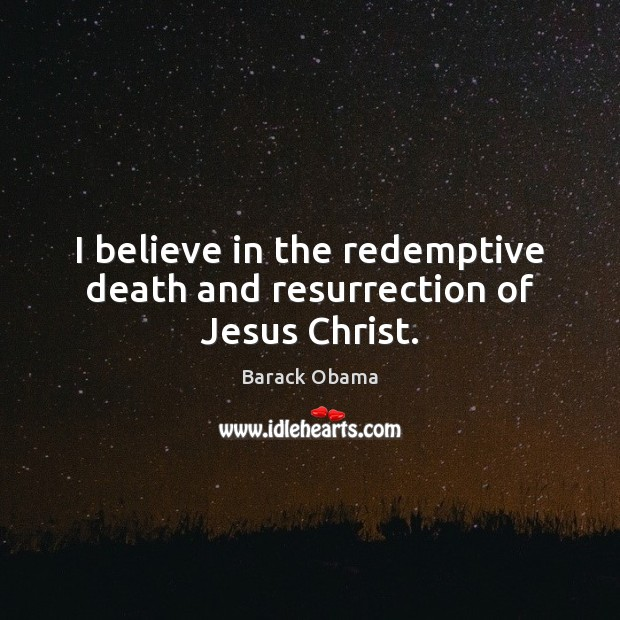 Image, I believe in the redemptive death and resurrection of Jesus Christ.