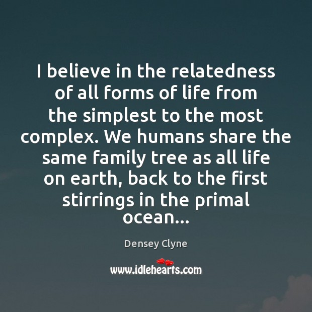 I believe in the relatedness of all forms of life from the Image