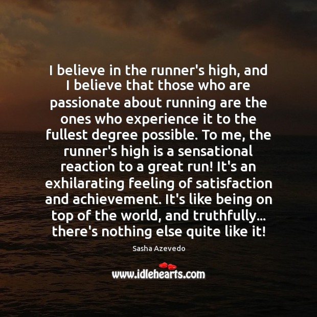 I believe in the runner's high, and I believe that those who Sasha Azevedo Picture Quote