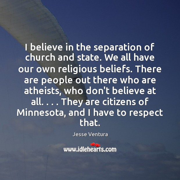 I believe in the separation of church and state. We all have Image