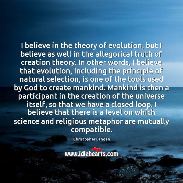 I believe in the theory of evolution, but I believe as well Image