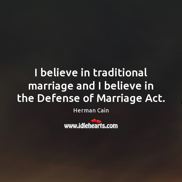 Image, I believe in traditional marriage and I believe in the Defense of Marriage Act.