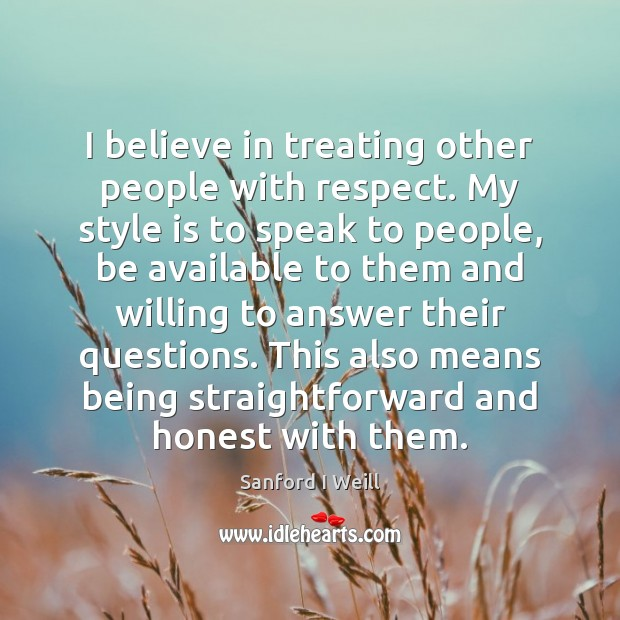 I believe in treating other people with respect. My style is to Image