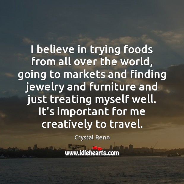 I believe in trying foods from all over the world, going to Image