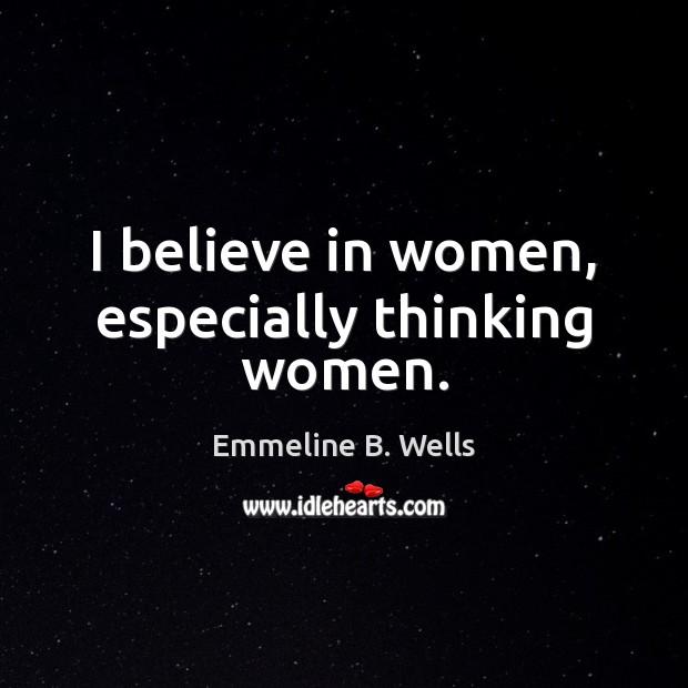 I believe in women, especially thinking women. Image