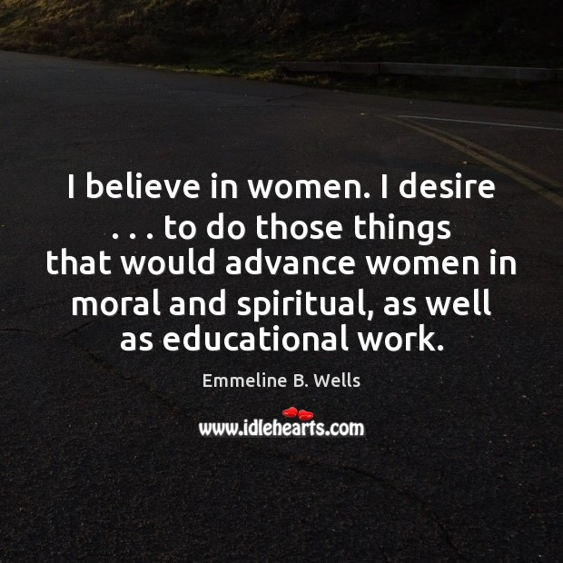 I believe in women. I desire . . . to do those things that would Image