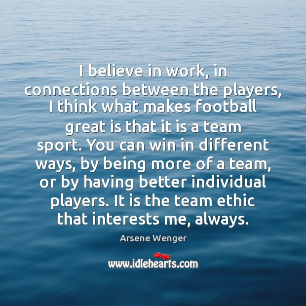 I believe in work, in connections between the players, I think what Image