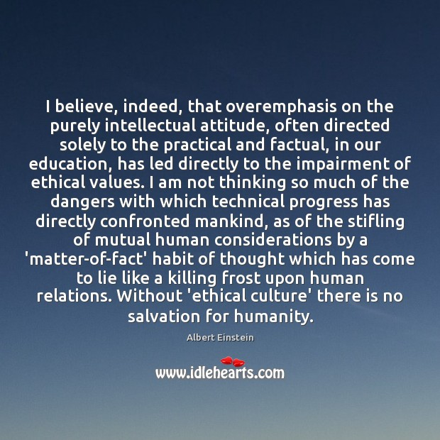 I believe, indeed, that overemphasis on the purely intellectual attitude, often directed Image