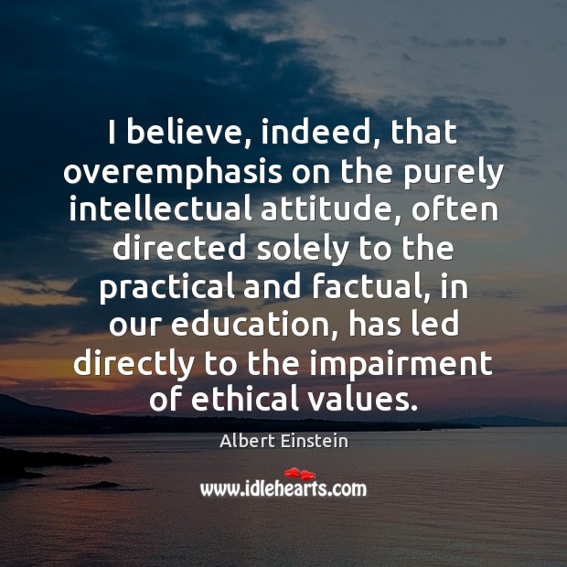 Image, I believe, indeed, that overemphasis on the purely intellectual attitude, often directed