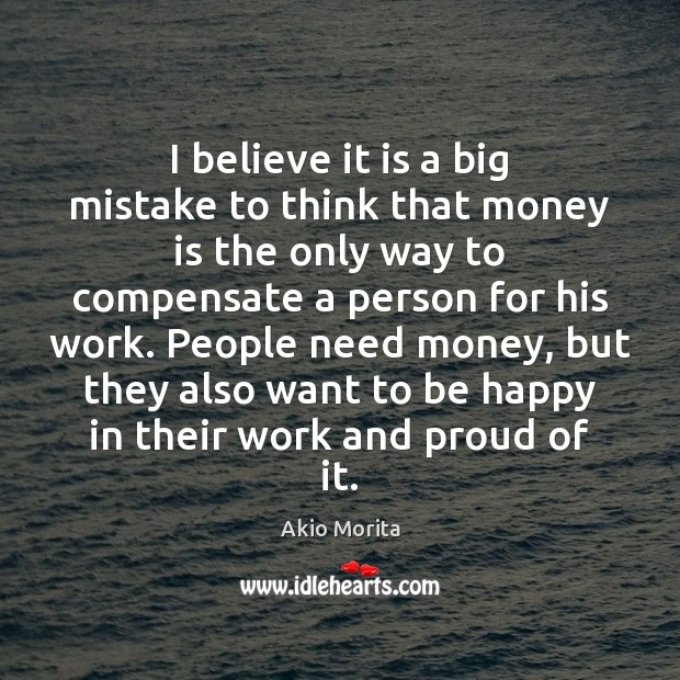 I believe it is a big mistake to think that money is Image