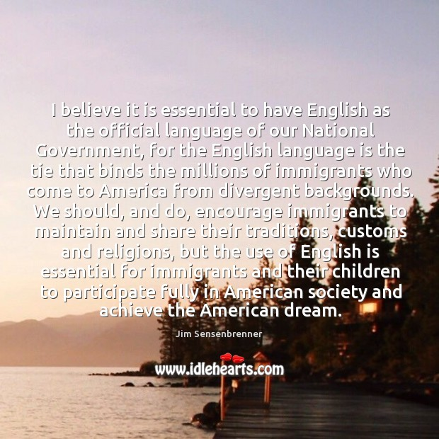 I believe it is essential to have English as the official language Jim Sensenbrenner Picture Quote