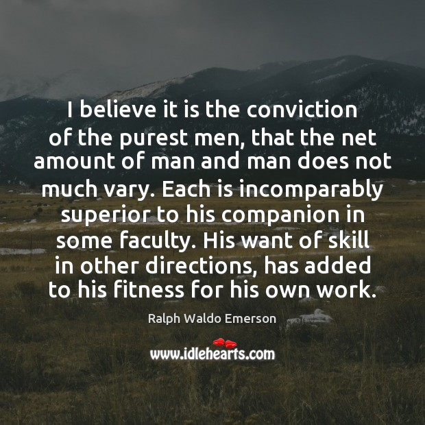 I believe it is the conviction of the purest men, that the Image