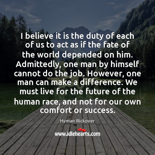 I believe it is the duty of each of us to act Hyman Rickover Picture Quote