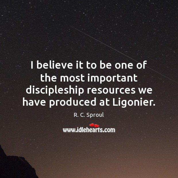 I believe it to be one of the most important discipleship resources R. C. Sproul Picture Quote