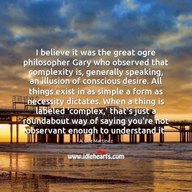 I believe it was the great ogre philosopher Gary who observed that Image