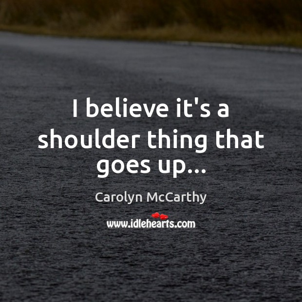I believe it's a shoulder thing that goes up… Image