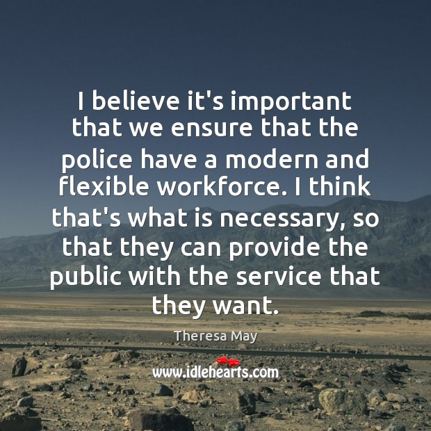 I believe it's important that we ensure that the police have a Theresa May Picture Quote