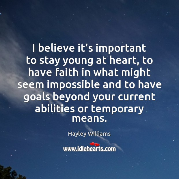 I believe it's important to stay young at heart, to have Hayley Williams Picture Quote
