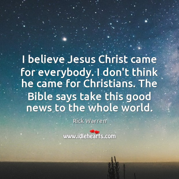 I believe Jesus Christ came for everybody. I don't think he came Image