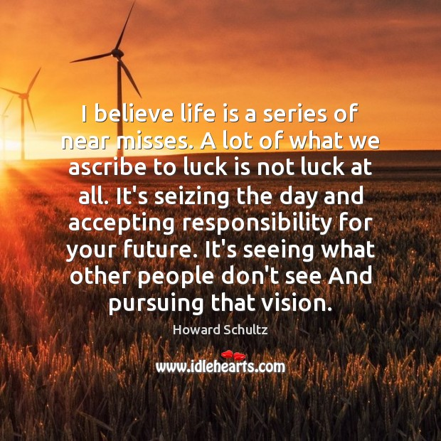 I believe life is a series of near misses. A lot of Howard Schultz Picture Quote