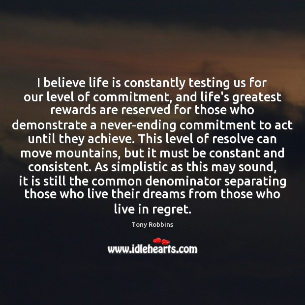 Image, I believe life is constantly testing us for our level of commitment,