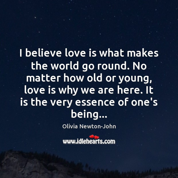 Image, I believe love is what makes the world go round. No matter