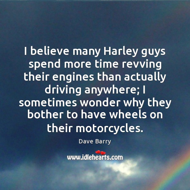 I believe many Harley guys spend more time revving their engines than Image