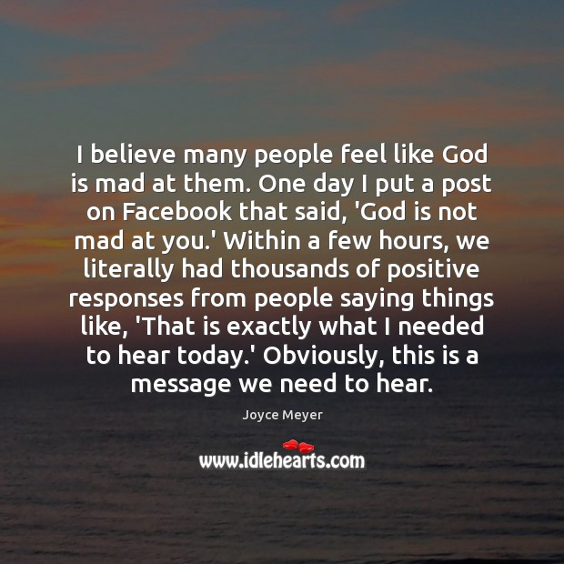 I believe many people feel like God is mad at them. One Joyce Meyer Picture Quote
