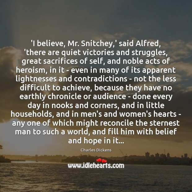'I believe, Mr. Snitchey,' said Alfred, 'there are quiet victories and Charles Dickens Picture Quote