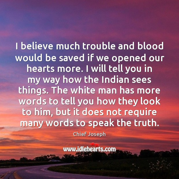 I believe much trouble and blood would be saved if we opened Chief Joseph Picture Quote