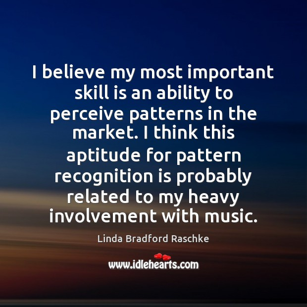 I believe my most important skill is an ability to perceive patterns Image