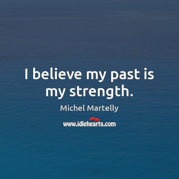 I believe my past is my strength. Image