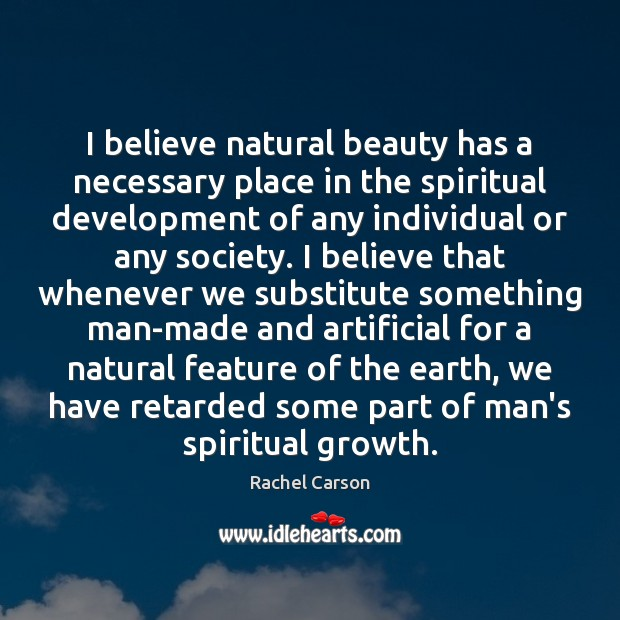I believe natural beauty has a necessary place in the spiritual development Image