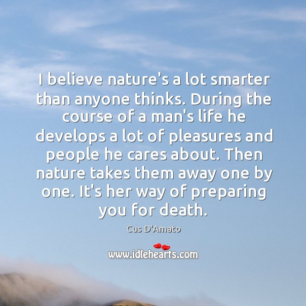 I believe nature's a lot smarter than anyone thinks. During the course Image