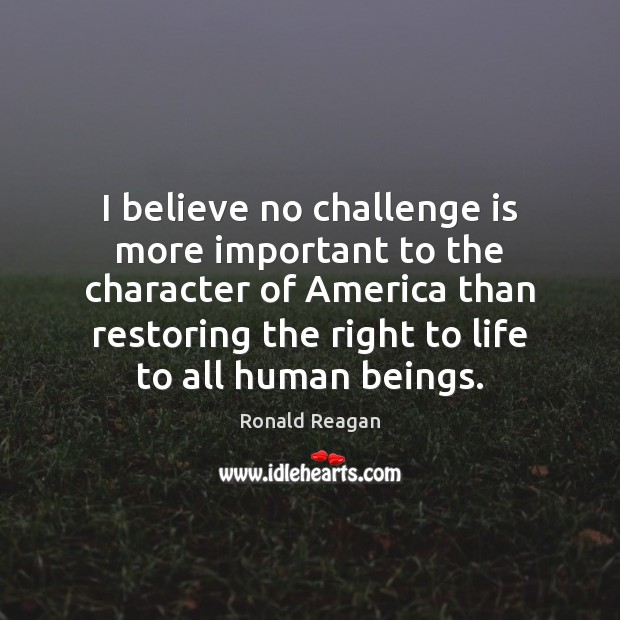 Image, I believe no challenge is more important to the character of America