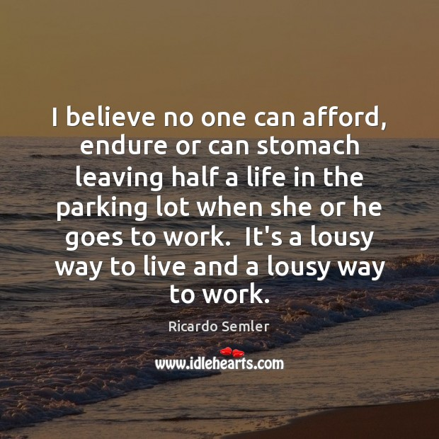 I believe no one can afford, endure or can stomach leaving half Image