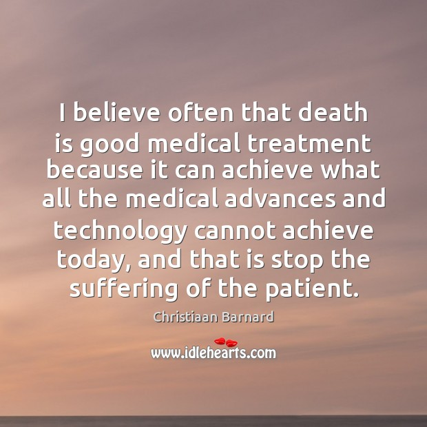 Image, I believe often that death is good medical treatment because it can