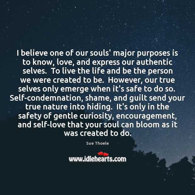 I believe one of our souls' major purposes is to know, love, Guilt Quotes Image