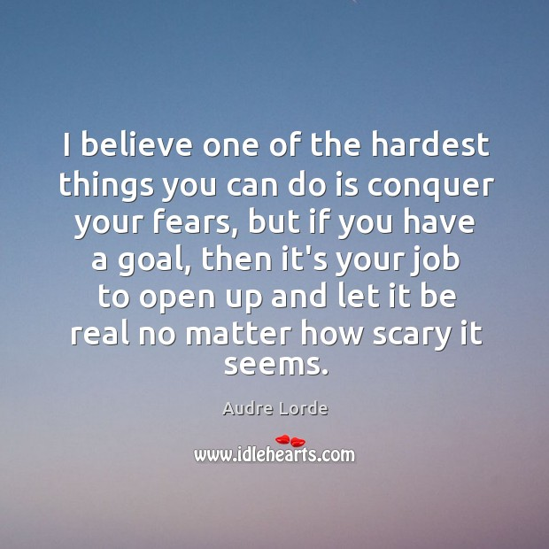I believe one of the hardest things you can do is conquer Audre Lorde Picture Quote