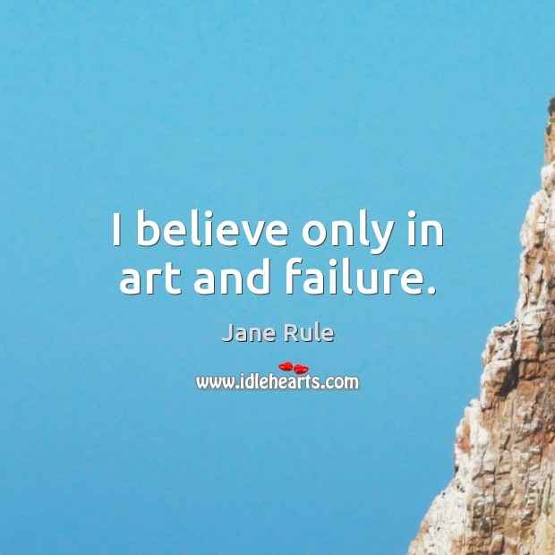 I believe only in art and failure. Image