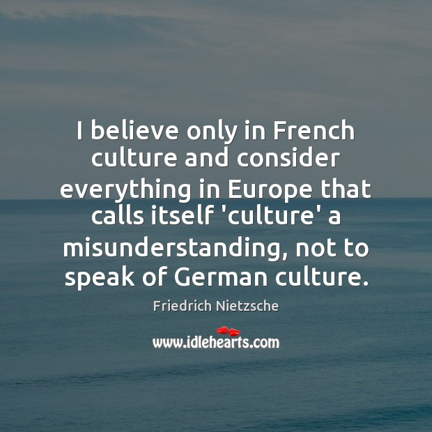 I believe only in French culture and consider everything in Europe that Misunderstanding Quotes Image