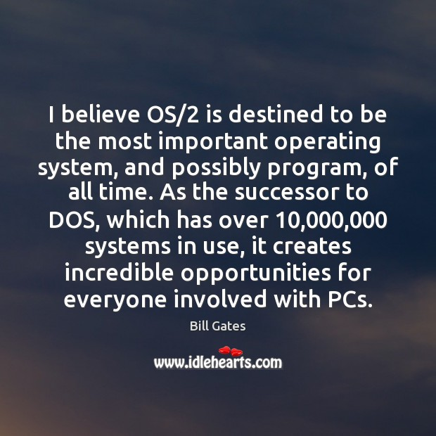 I believe OS/2 is destined to be the most important operating system, Image