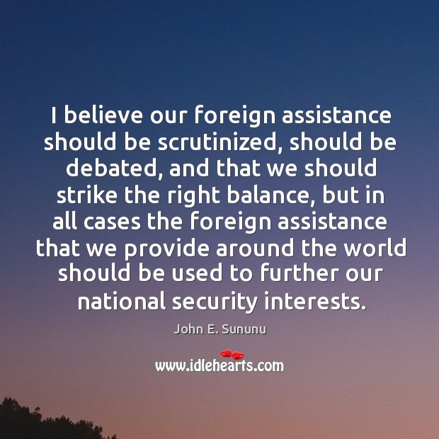 I believe our foreign assistance should be scrutinized, should be debated, and that we Image