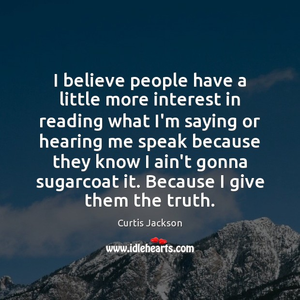 I believe people have a little more interest in reading what I'm Curtis Jackson Picture Quote
