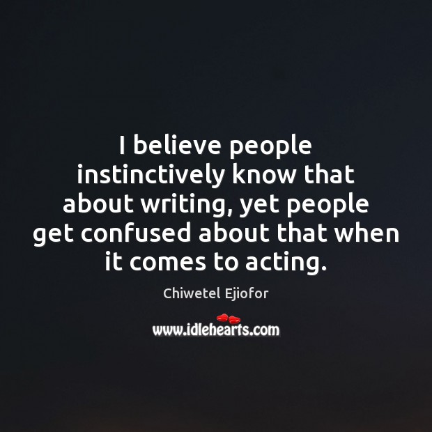 I believe people instinctively know that about writing, yet people get confused Image