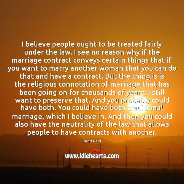 I believe people ought to be treated fairly under the law. I Image